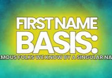 Fun-First-Name-Basis_-Famous-Folks-We-Know-By-a-Singular-Name_